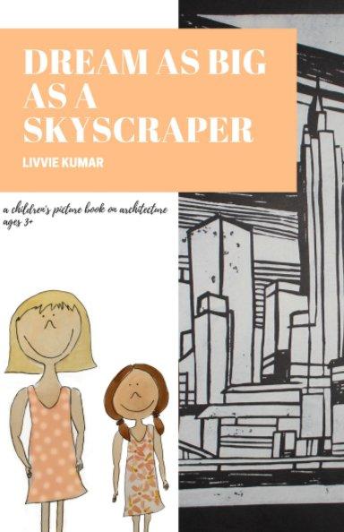 Ver DREAM AS BIG AS A SKYSCRAPER por Livvie Kumar