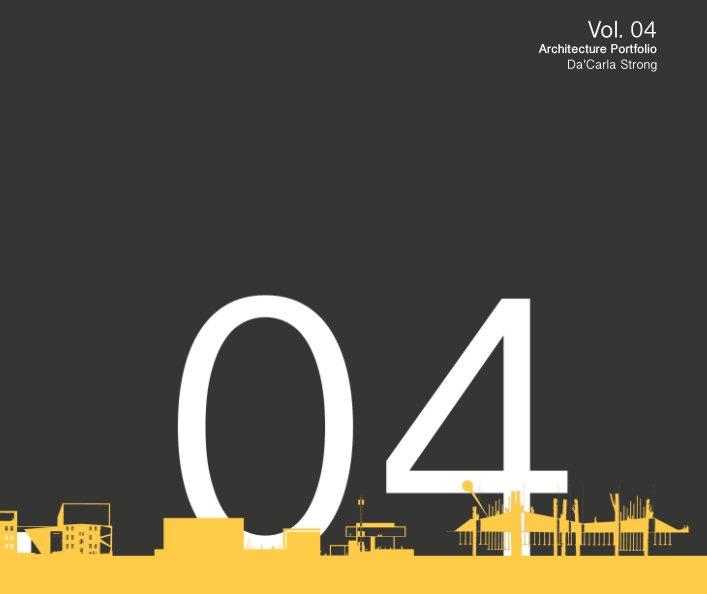 View Architecture Portfolio Volume 4 by Da'Carla Strong