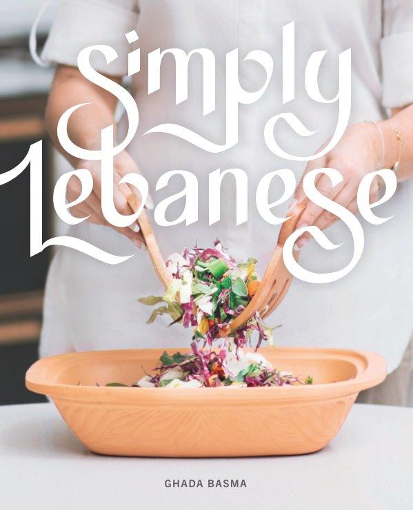 Bekijk Simply Lebanese: 30 Recipes from the Heart of Lebanon op Ghada Basma