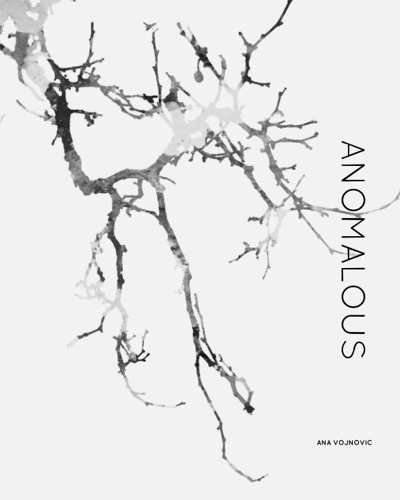 View Anomalous by Ana Vojnovic