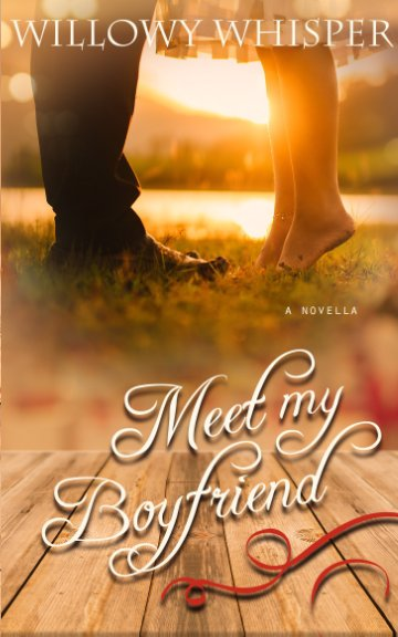 View Meet My Boyfriend by Willowy Whisper