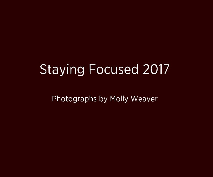 View Staying Focused 2017 Photographs by Molly Weaver by Molly Weaver