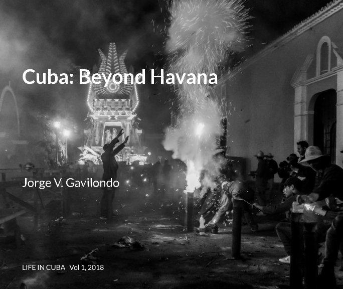 View Cuba: Beyond Havana by Jorge V. Gavilondo