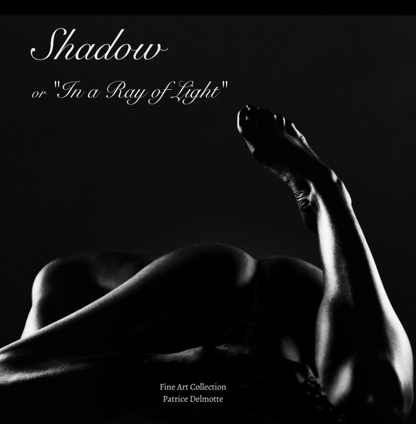 View Shadow - Fine Art Collection - 30x30 cm - 46 pages - ProLine Pearl Photo Paper - Hard cover by Patrice Delmotte