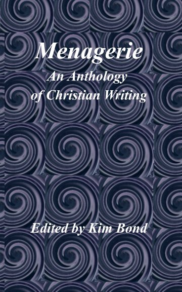 View Menagerie: An Anthology of Christian Writing by Edited by Kim Bond