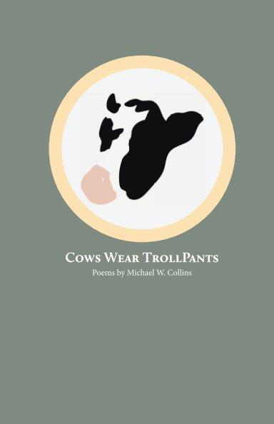 View Cows Wear TrollPants by Michael W. Collins