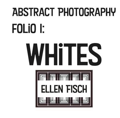 View Abstract Photography Folio I: Whites by Ellen Fisch