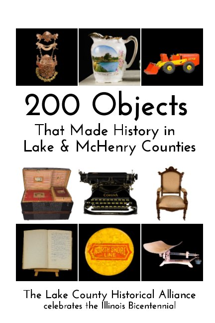 View 200 Objects That Made History in Lake and McHenry Counties by LakeCounty Historical Alliance