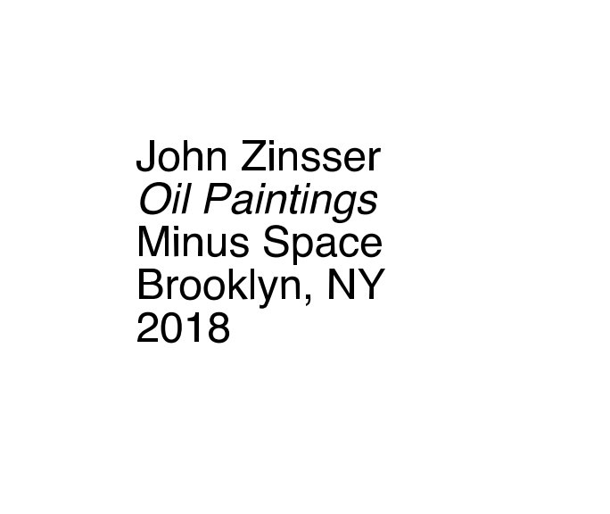 View John Zinsser Oil Paintings Minus Space 2018 by John Zinsser