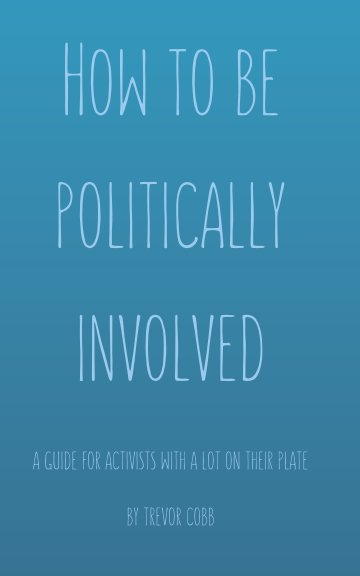 View How To Be Politically Involved by Trevor Cobb