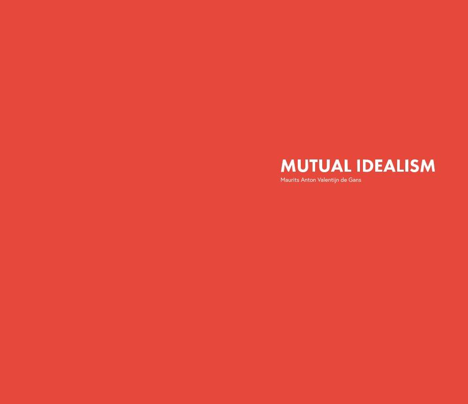 Bekijk Mutual Idealism op Maurits A. V. de Gans