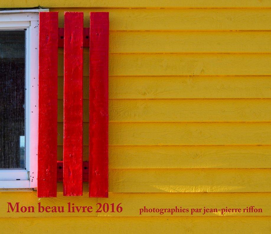 View Mon beau livre 2016 by jean-pierre riffon