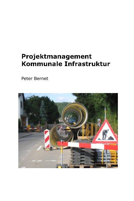View Projektmanagement Kommunale Infrastruktur by Peter Bernet