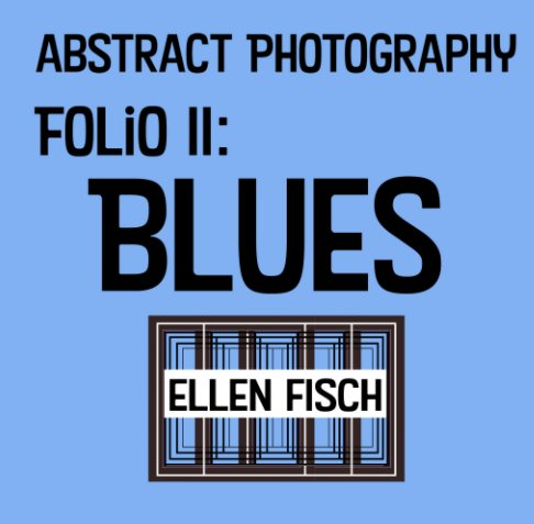 View Abstract Photography Folio II: Blues by Ellen Fisch