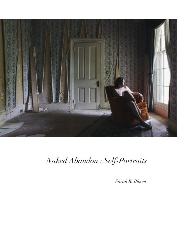View Naked Abandon : Self-Portraits by Sarah R. Bloom