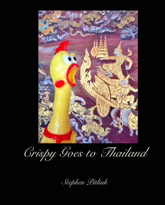View Crispy Goes to Thailand by Stephen Pitliuk