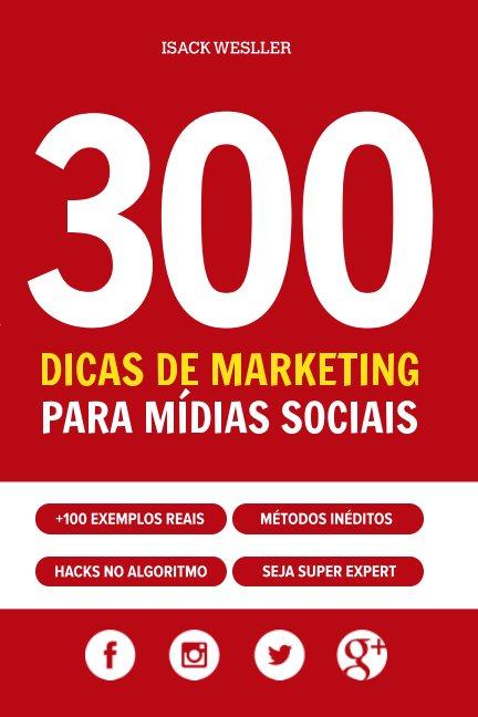 View 300 Dicas de Marketing para Mídias Sociais by Isack Wesller