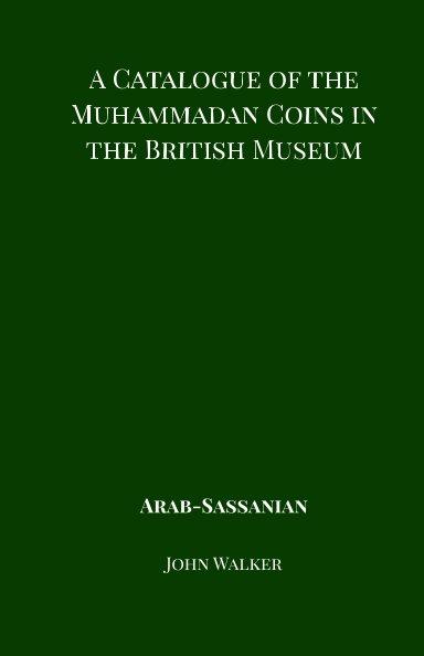 Bekijk A Catalogue of the Muhammadan Coins in the British Museum - Arab Sassanian op John Walker