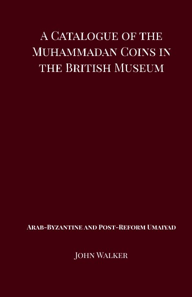 Bekijk A Catalogue of the Muhammadan Coins in the British Museum - Arab Byzantine and Post-Reform Umaiyad op John Walker