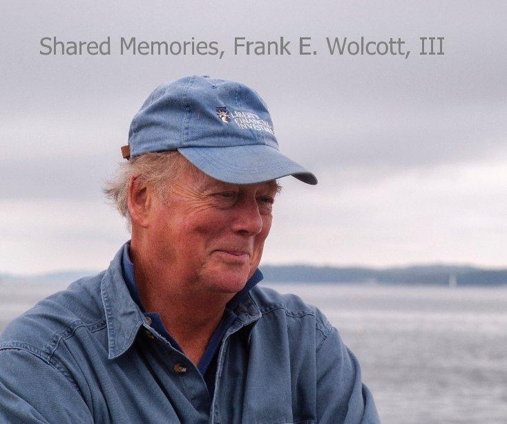 Bekijk Shared Memories, Frank E. Wolcott, III op M. L. Mace, Jr.