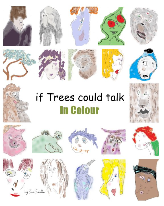 View if Trees could talk, In Colour by Sue Saville
