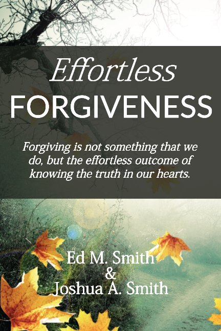 View Effortless Forgiveness by Ed M. Smith and Joshua Smith