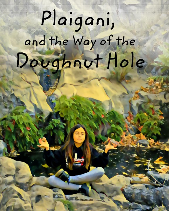 View Plaigani, and the Way of the Doughnut hole by Matt Wallace