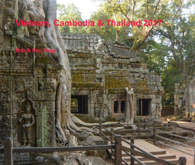 View Vietnam, Cambodia & Thailand 2017 by Bob & Nan Hoge