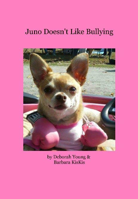 View Juno Doesn't Like Bullying by Deborah Young , Barbara KisKis
