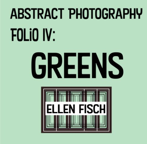 View Abstract Photography Folio IV: Greens by Ellen Fisch