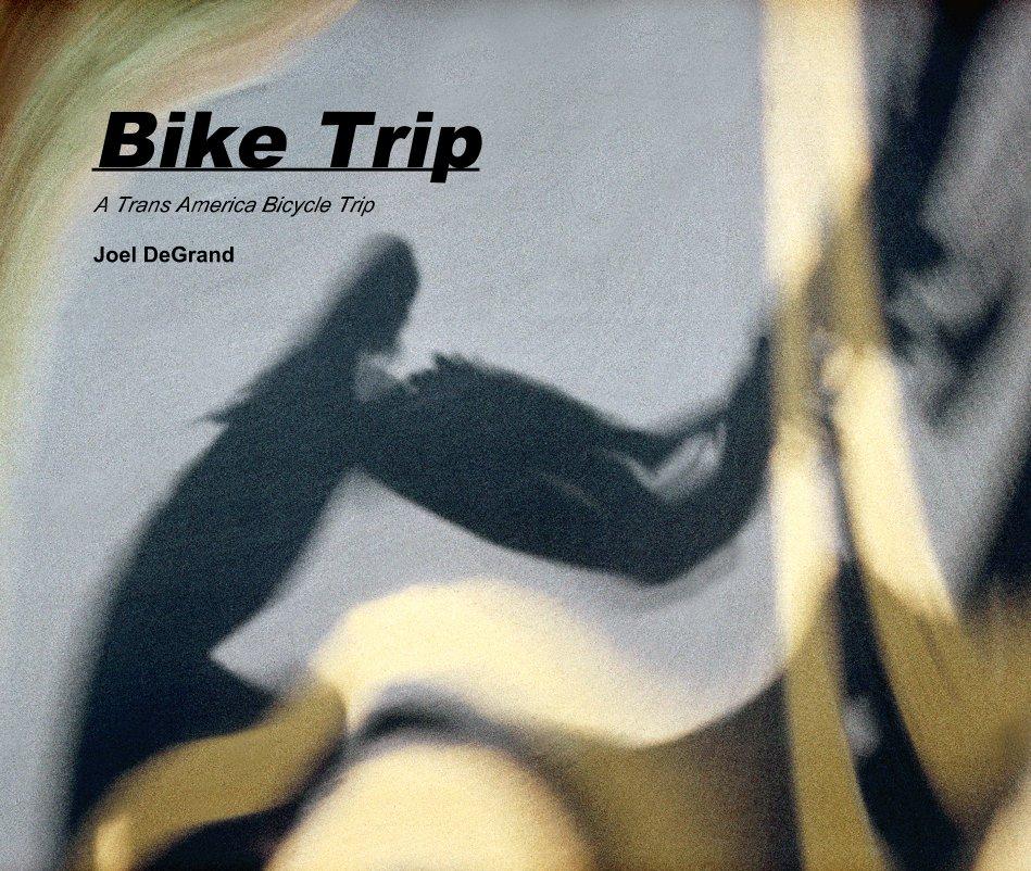 View Bike Trip by Joel DeGrand