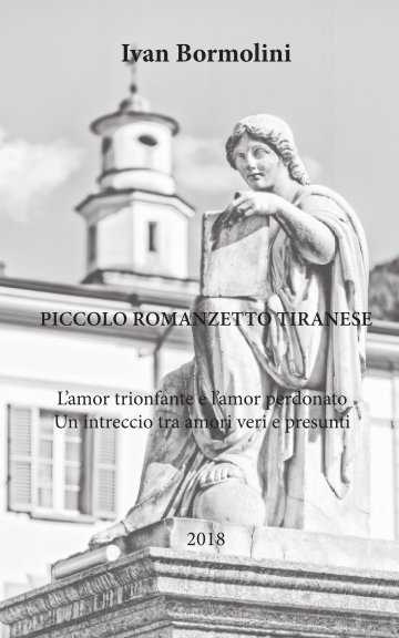 View Piccolo romanzetto tiranese by IVAN BORMOLINI