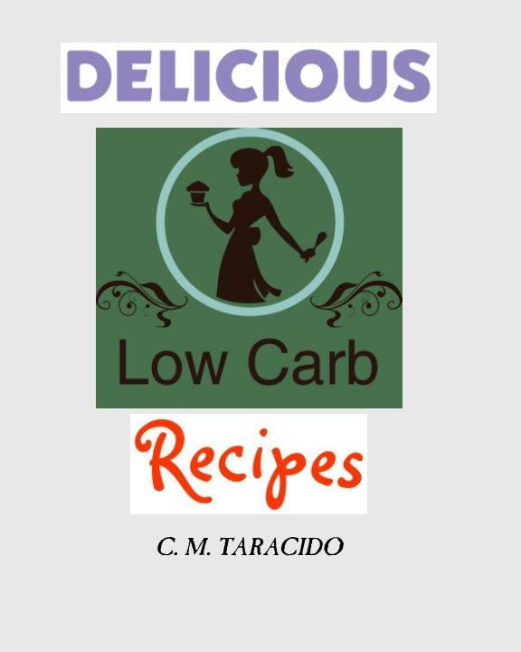 Bekijk Delicious Low-Carb Recipes op C. M. Taracido
