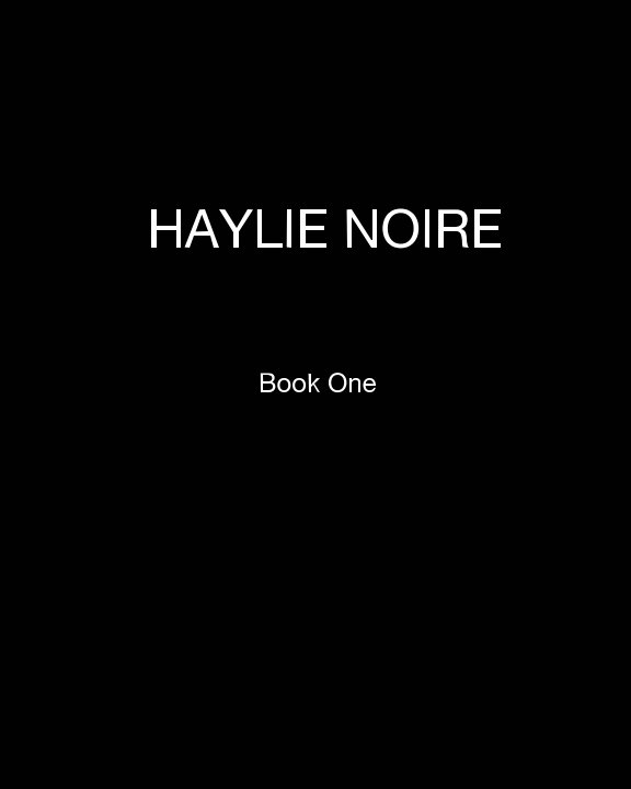 View Haylie Noire Book One by Haylie Noire
