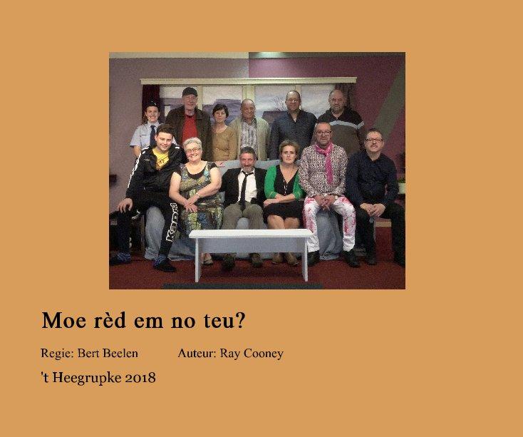 Bekijk Moe rèd em no teu? op 't Heegrupke 2018