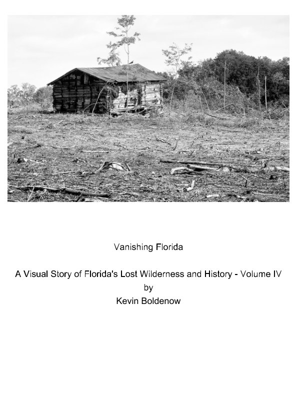 View Vanishing Florida A Visual Story of Florida's Lost Wilderness and History  Volume IV by Kevin Boldenow