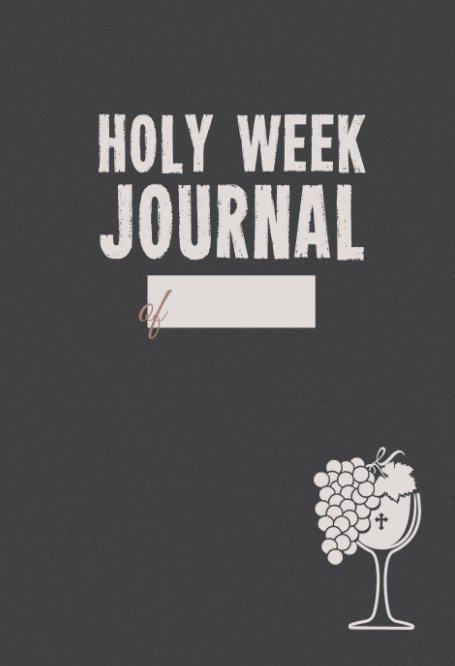 Ver Holy Week Journal por Laura Michael