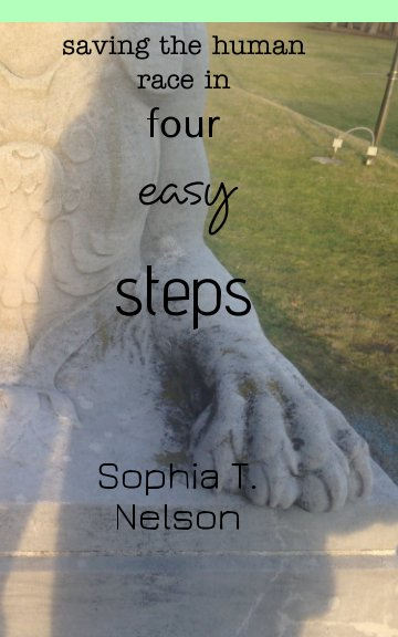 View Saving the Human Race in Four Easy Steps by Sophia T. Nelson