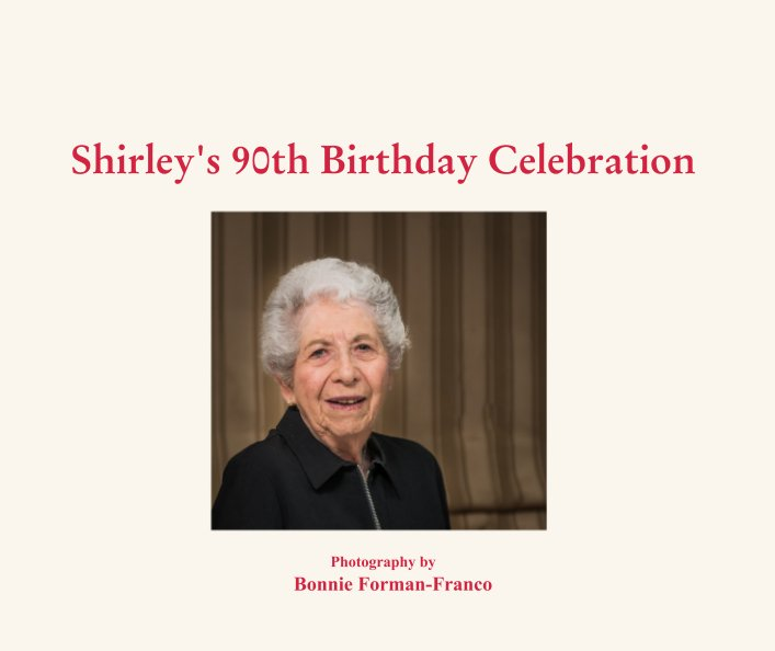 View Shirley's 90th Birthday Celebration by Bonnie Forman-Franco