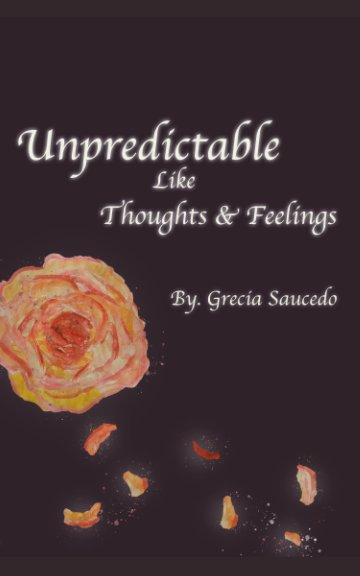 View Unpredictable Like Thoughts and Feelings by Grecia Saucedo