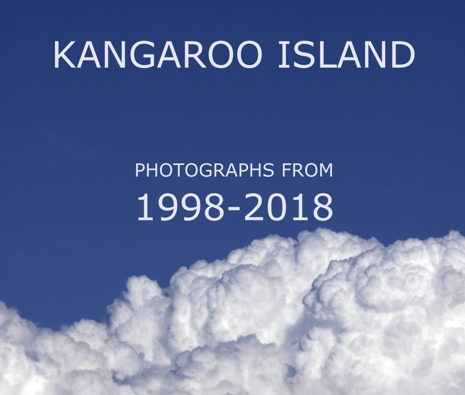 View KANGAROO ISLAND   PHOTOGRAPHS FROM 1998-2018 by Stephen Mitchell