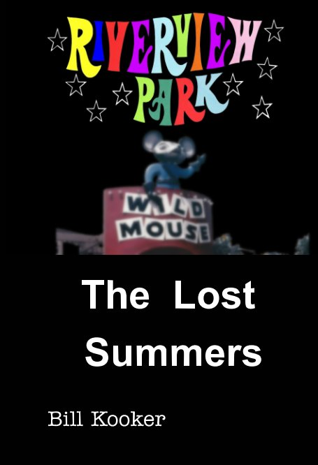 View Riverview Park: The Lost Summers by Bill Kooker