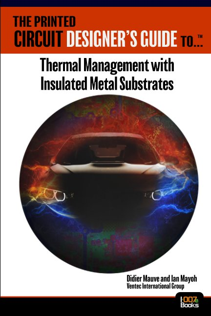 View The Printed Circuit Designer's Guide to... Thermal Management with Insulated Metal Substrates 2nd Edition by Ventec International Group