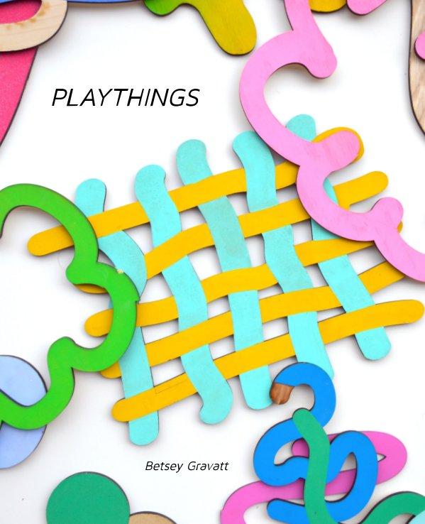 View Playthings by Betsey Gravatt