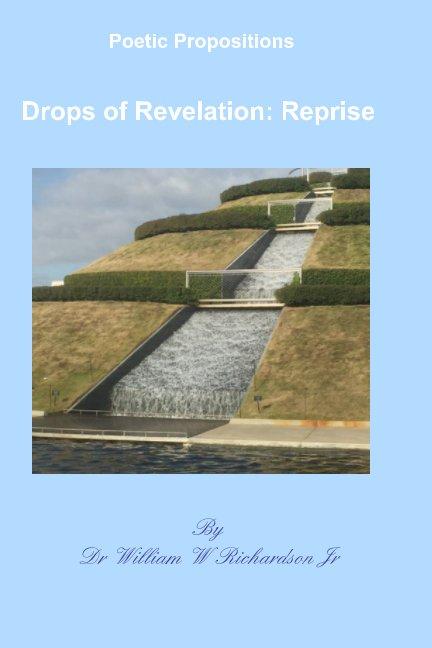View Drops of Revelation:Reprise by Dr. William W Richardson Jr