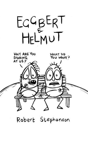 View Eggbert and Helmut by Robert Stephenson