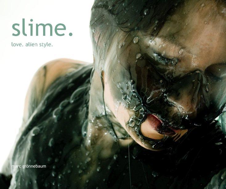 View slime. by marc grönnebaum