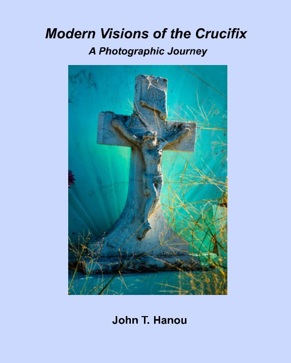 View Modern Visions of the Crucifix by John T. Hanou