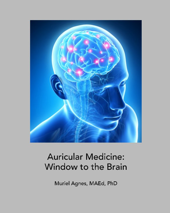 View Auricular Medicine: Window to the Brain by Muriel Agnes MAEd, PhD