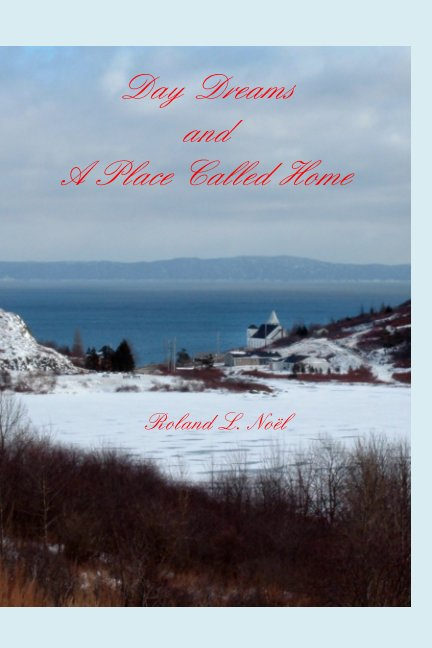 View Day Dreams and A Place Called Home by Roland L. Noël